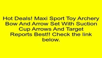 Maxi Sport Toy Archery Bow And Arrow Set With Suction Cup Arrows And Target Review