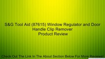 S&G Tool Aid (87615) Window Regulator and Door Handle Clip Remover Review
