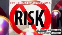 How To Repair Your Sewing Machine Free of Risk Download 2014 - DOWNLOAD RISK FREE TODAY