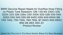 BMW Genuine Repair Nipple for Overflow Hose Fitting on Plastic Tank Radiators 128i 135i M3 330Ci 325i 325Xi 323i 328i 328xi 335i 335Xi 525i 528i 530i 540i 525Xi 530i 545i 550i M5 645Ci 650i 640i 650iX M6 740i 740iL 750i 750iL 760i 760iL B7 840Ci 840i 850C