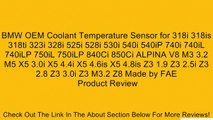 BMW OEM Coolant Temperature Sensor for 318i 318is 318ti 323i 328i 525i 528i 530i 540i 540iP 740i 740iL 740iLP 750iL 750iLP 840Ci 850Ci ALPINA V8 M3 3.2 M5 X5 3.0i X5 4.4i X5 4.6is X5 4.8is Z3 1.9 Z3 2.5i Z3 2.8 Z3 3.0i Z3 M3.2 Z8 Made by FAE Review