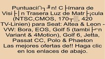 Cámara de Visión Trasera Luz de Matrícula (NTSC,CMOS, 170°, 420 TV-Linien) para Seat: Altea & Leon - VW: Bora, EOS, Golf 5 (también Variant & 4Motion), Golf 6, Jetta, Passat CC, Polo & Phaeton opiniones