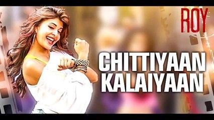 Chittiyaan Kalaiyaan (Roy) Full Song With Lyrics - Meet Bros Anjjan & Kanika Kapoor