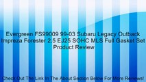 Evergreen FS99009 99-03 Subaru Legacy Outback Impreza Forester 2.5 EJ25 SOHC MLS Full Gasket Set Review