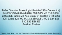 BMW Genuine Brake Light Switch (2 Pin Connector) for 635CSi M6 524td 528e 533i 535i M5 318i 318is 325e 325i 325ix M3 735i 750iL 318i 318is 318ti 320i 325i 325is 328i M3 M3 3.2 2800CS 3.0CS E24 E28 E30 E32 E36 E9 Review