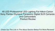 48 LED Professional LED Lighting For Nikon Canon Sony Pentax Olympus Panasonic Digital SLR Cameras and Camcorders Review