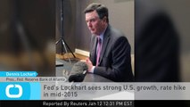 Fed's Lockhart Sees Strong U.S. Growth, Rate Hike in Mid-2015