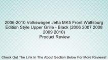 2006-2010 Volkswagen Jetta MK5 Front Wolfsburg Edition Style Upper Grille - Black (2006 2007 2008 2009 2010) Review