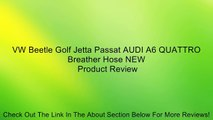 VW Beetle Golf Jetta Passat AUDI A6 QUATTRO Breather Hose NEW Review