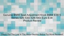 Genuine BMW Seat Adjustment Knob BMW E39 5 Series 525i 530i 528i 540i Euro E38 Review
