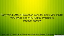 Sony VPLL-ZM42 Projection Lens for Sony VPL-PX40, VPL-PX35 and VPL-FX500 Projectors Review