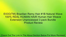EIOO(TM) Brazilian Remy Hair #1B Natural Wave 100% REAL HUMAN HAIR Human Hair Weave Extension Unprocessed 3 pack Bundle Review