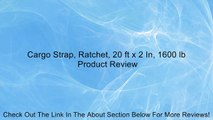 Cargo Strap, Ratchet, 20 ft x 2 In, 1600 lb Review