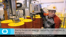Kerry Focus on Energy, Security, Corruption in Bulgaria