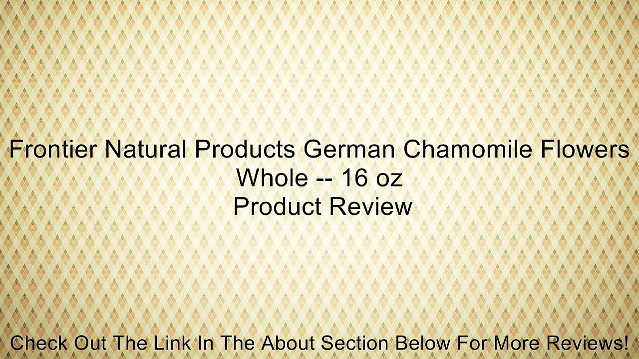 Frontier Natural Products German Chamomile Flowers Whole — 16 oz Review
