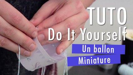 Construire un ballon miniature - Tuto DIY