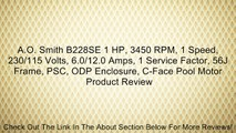 A.O. Smith B228SE 1 HP, 3450 RPM, 1 Speed, 230/115 Volts, 6.0/12.0 Amps, 1 Service Factor, 56J Frame, PSC, ODP Enclosure, C-Face Pool Motor Review