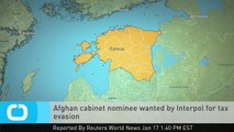 Afghan Cabinet Nominee Wanted by Interpol for Tax Evasion