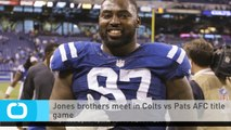 Jones Brothers Meet in Colts Vs Pats AFC Title Game