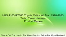 HKS 4103-RT003 Toyota Celica All Trac 1990-1993 Turbo Timer Harness Review