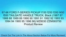 87-96 FORD F-SERIES PICKUP f150 f250 f350 f450 f550 TAILGATE HANDLE TRUCK, Black (1987 87 1988 88 1989 89 1990 90 1991 91 1992 92 1993 93 1994 94 1995 95 1996 96) MZ8030 ZZM065750 Review