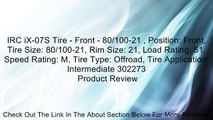 IRC iX-07S Tire - Front - 80/100-21 , Position: Front, Tire Size: 80/100-21, Rim Size: 21, Load Rating: 51, Speed Rating: M, Tire Type: Offroad, Tire Application: Intermediate 302273 Review