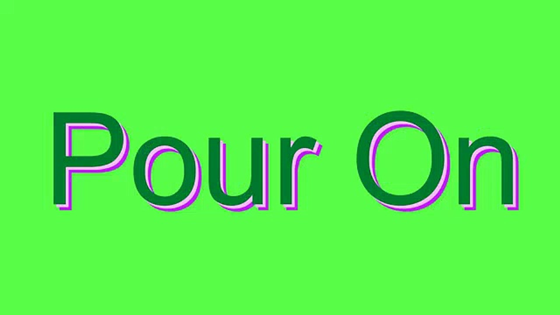 How to Pronounce Pour On