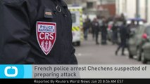 French Police Arrest Chechens Suspected of Preparing Attack