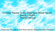 Lonestar Racing 12-501 Billet Rear Wheel Hub for Suzuki LTR450 Review