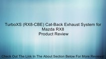 TurboXS (RX8-CBE) Cat-Back Exhaust System for Mazda RX8 Review