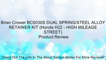 Brian Crower BC0030S DUAL SPRING/STEEL ALLOY RETAINER KIT (Honda H22 - HIGH MILEAGE STREET) Review
