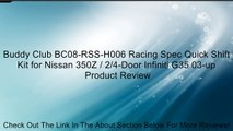 Buddy Club BC08-RSS-H006 Racing Spec Quick Shift Kit for Nissan 350Z / 2/4-Door Infiniti G35 03-up Review