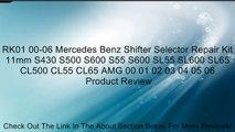RK01 00-06 Mercedes Benz Shifter Selector Repair Kit 11mm S430 S500 S600 S55 S600 SL55 SL600 SL65 CL500 CL55 CL65 AMG 00 01 02 03 04 05 06 Review