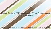 Mazda Protege / 323 Windshield Wiper Transmission Review