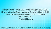 Mirror Switch, 1995-2007 Ford Ranger, 2001-2007 Crown Victoria/Grand Marquis, Explorer Sport, 1995-2001 Explorer/Mountaineer F5TZ-17B676-A F5TZ17B676A Review