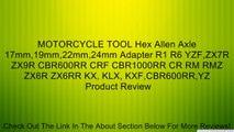 MOTORCYCLE TOOL Hex Allen Axle 17mm,19mm,22mm,24mm Adapter R1 R6 YZF,ZX7R ZX9R CBR600RR CRF CBR1000RR CR RM RMZ ZX6R ZX6RR KX, KLX, KXF,CBR600RR,YZ Review