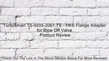 Turbosmart TS-0205-2061 TS - HKS Flange Adapter for Blow Off Valve Review