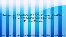 Turbosmart TS-0203-1022 BOV Kompact Dual Port 25mm 2002-2008 Ford All Models Review