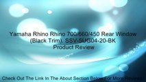 Yamaha Rhino Rhino 700/660/450 Rear Window (Black Trim). SSV-5UG04-20-BK Review