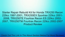 Starter Repair Rebuild Kit for Honda TRX250 Recon 229cc 1997-2001, TRX250EX Sportrax 229cc 2001-2008, TRX250TE Fourtrax Recon ES 229cc 2002-2007, TRX250TM Fourtrax Recon 229cc 2002-2007 Review