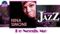 Nina Simone - He Needs Me (HD) Officiel Seniors Jazz
