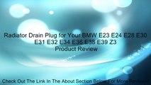 Radiator Drain Plug for Your BMW E23 E24 E28 E30 E31 E32 E34 E36 E38 E39 Z3 Review