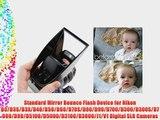 Standard Mirror Bounce Flash Device for Nikon D3/D3S/D3X/D40/D50/D60/D70S/D80/D90/D700/D300/D300S/D7000/D90/D5100/D5000/D3100/D3000/J1/V1