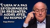 Pour Sepp Blatter, l'UEFA «n'a pas le courage» de s'opposer à lui