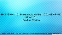 Bbr 513-klx-1101 brake cable klx/drz110 02-08 +5 (513-KLX-1101) Review
