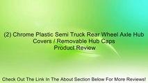 (2) Chrome Plastic Semi Truck Rear Wheel Axle Hub Covers / Removable Hub Caps Review
