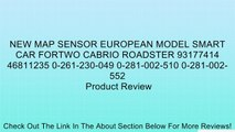 NEW MAP SENSOR EUROPEAN MODEL SMART CAR FORTWO CABRIO ROADSTER 93177414 46811235 0-261-230-049 0-281-002-510 0-281-002-552 Review