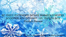 8Z 150CC EXTENDED INTAKE MANIFOLD MOPED SCOOTER ATV GO KART 125 150 GY6 IN19 Review