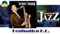 Lester Young - Destination K.C. (HD) Officiel Seniors Jazz