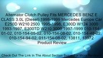 Alternator Clutch Pulley Fits MERCEDES BENZ E CLASS 3.0L (Diesel) 1998-1999 Mercedes Europe Car E250D W210 2500 1995-1998, E300D W124 3000 1993-1997, E300TD W210 3000 1997-1999 010-154-01-02, 010-154-05-02, 010-154-08-02, 010-154-48-02, 010-154-94-02, 011